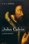 John Calvin: A Biography by T.H.L. Parker