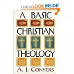 A Basic Christian Theology by A.J. Conyers